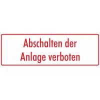 """Schilder """"Abschalten der Anlage verboten"""" (weiß - rot)"""